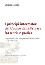 I principi informatori del Codice della Privacy fra teoria e pratica