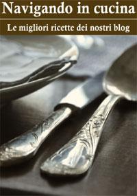 Navigando in cucina - Le migliori ricette dei nostri blog