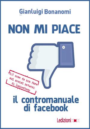Non mi piace (il contromanuale di Facebook)